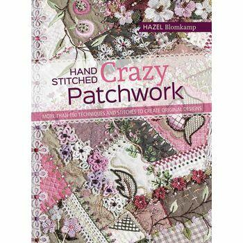 Hand-Stitched Crazy Patchwork To Create Original Designs